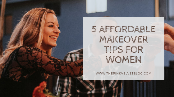 5 Affordable Makeover Tips for Women