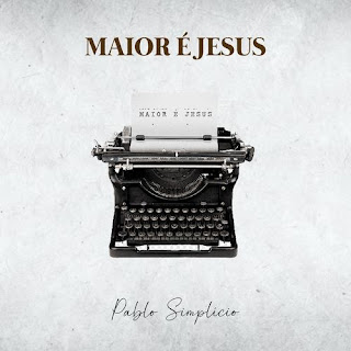 Maior É Jesus - Pablo Simplicio
