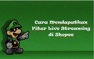 Cara Mendapatkan Fitur Live Streaming di Shopee