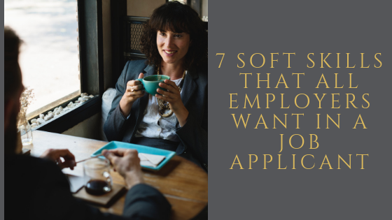 Experience is important when applying for a job, but it is not everything. All employers look for these 7 soft-skills when looking to hire a new applicant.