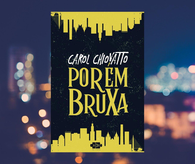 Resenha: Porém Bruxa, de Carol Chiovatto