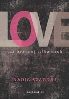 LOVE... a bez niej tylko mrok - Nadia Szagdaj