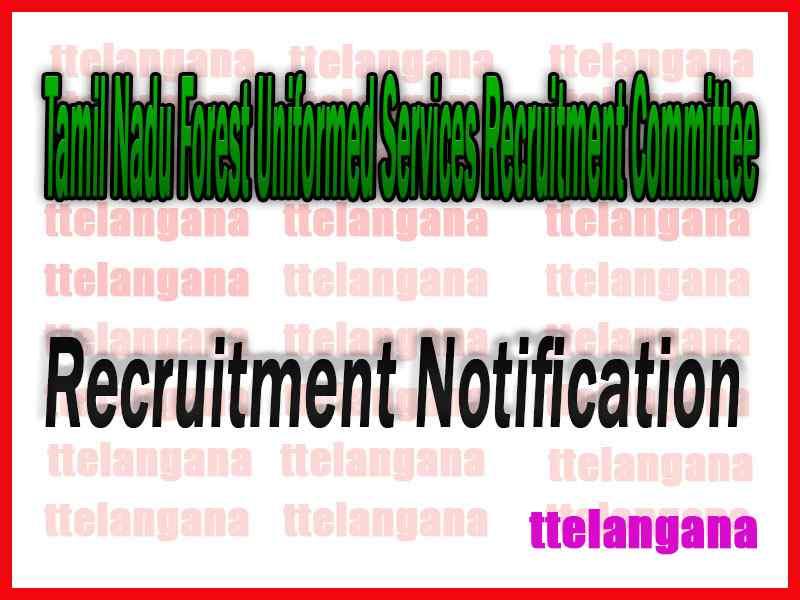 Tamil Nadu Forest Uniformed Services Recruitment CommitteeTNFUSRC Recruitment Notification