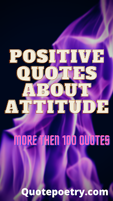 Top positive quotes about attitude for every one (short quotes to motivate you)