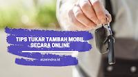 Tips Tukar Tambah Mobil Online