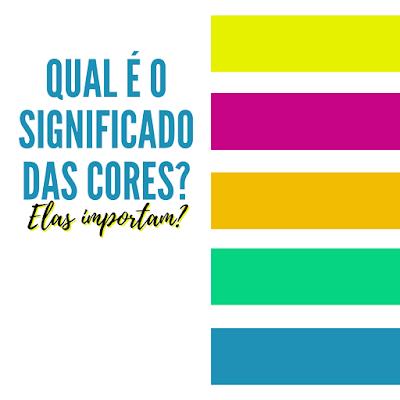 Psicologia das Cores | Qual é o significado das cores?