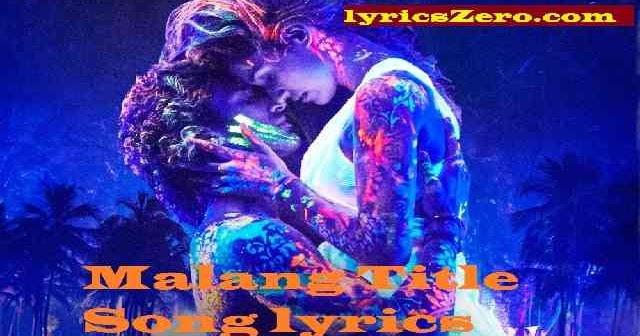 Malang Title Song Lyrics From Malang Movie Ved Sharma