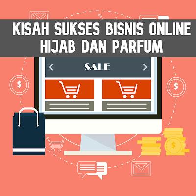 Kisah sukses bisnis Online Hijab dan Parfum