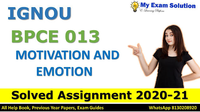 BPCE 013 MOTIVATION AND EMOTION SOLVED ASSIGNMENT 2020-21, BPCE 013 Solved Assignment 2020-21