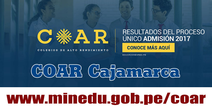 COAR Cajamarca: Resultado Final Examen Admisión 2017 (28 Febrero) Lista de Ingresantes - Colegios de Alto Rendimiento - MINEDU - www.educacioncajamarca.gob.pe