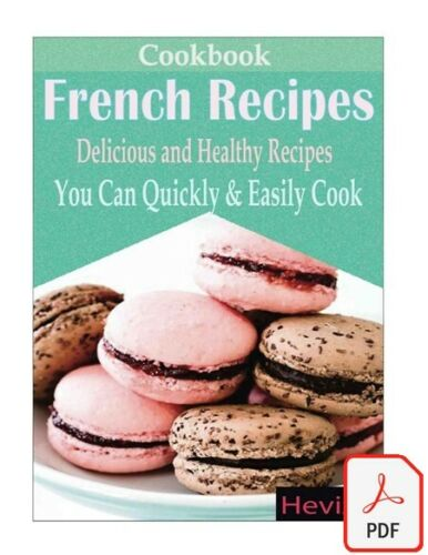Classic French Recipes: Over 100 Premium French Cooking Recipes: french recipes