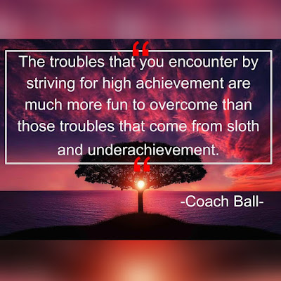 The troubles that you encounter by striving for high achievement are much more fun to overcome than those troubles that come from sloth and underachievement. Coach Ball Gilpin Football Track