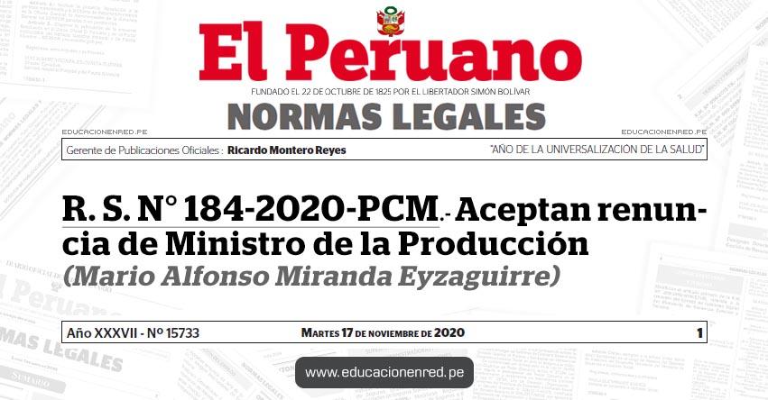 R. S. N° 184-2020-PCM.- Aceptan renuncia de Ministro de la Producción (Mario Alfonso Miranda Eyzaguirre)