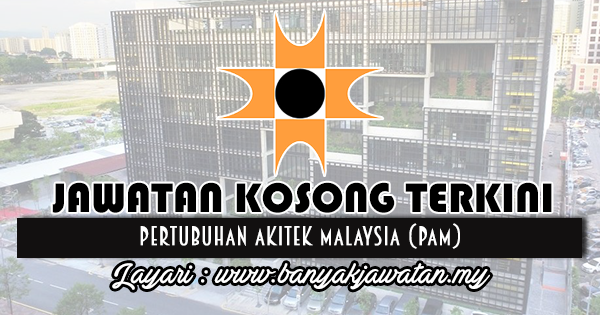Jawatan Kosong 2018 di Pertubuhan Akitek Malaysia (PAM)