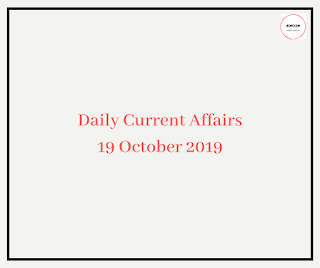 Daily Current Affairs 19 October 2019