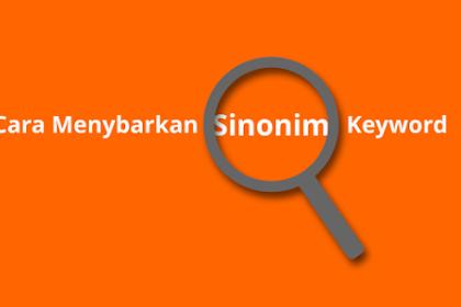 Cara Menyebarankan Sinonim Keyword Dalam Konten SEO