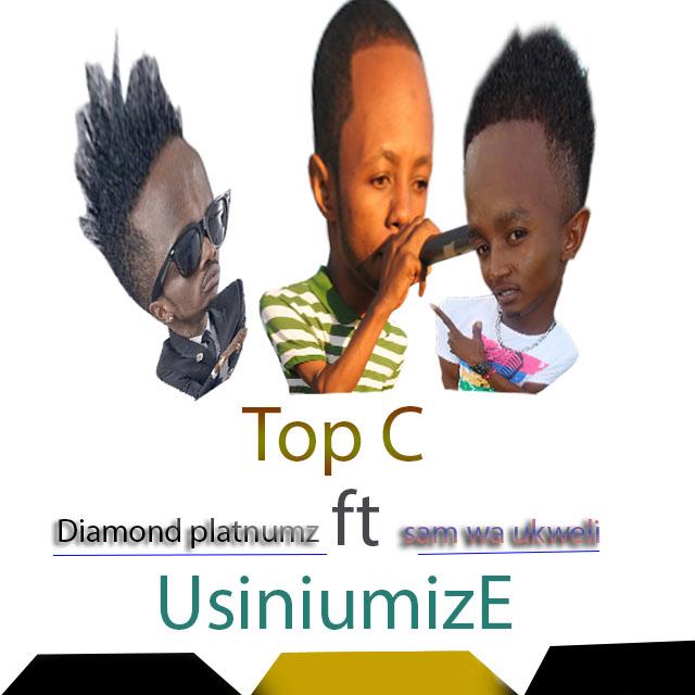 OFFICIAL AUDIO||Top C ft Sam wa Ukweli & Diamondplatnumz-Usiniumize|[Listen/Download]
