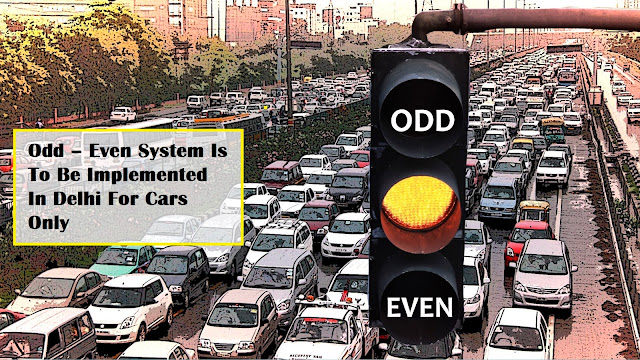 Odd – Even System Is Coming Back to implement In Delhi
