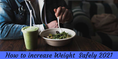 How to increase Weight  Safely 2021