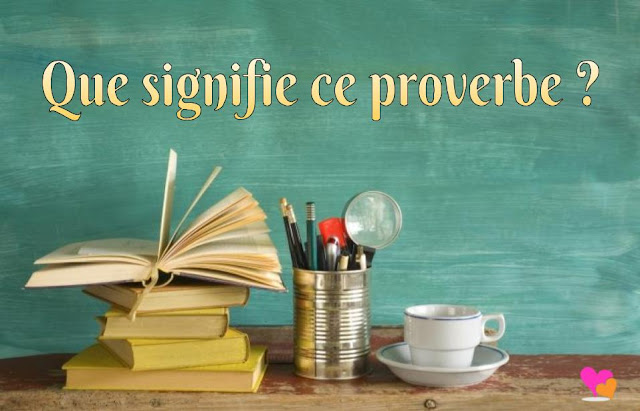Les beaux proverbes français les plus connus.
