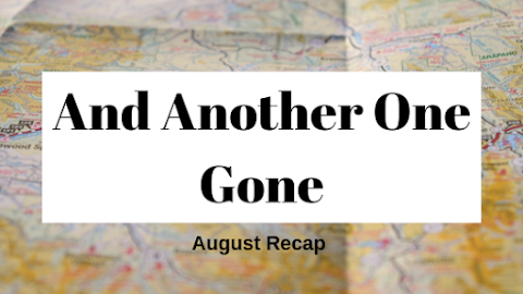 And Another One Gone // August Recap