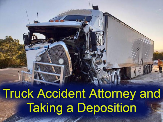 Truck Accident Attorney and Taking a Deposition