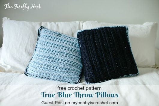 True Blue Throw Pillows - Free Crochet Pattern from guest contributor