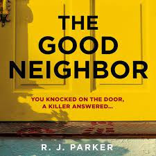 Dark Thrill reviews: The Good Neighbor by R.J. Parker. Read this after lockdown and decide to stay inside.