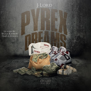 New Music Alert, J-Lord, Pyrex Dreams, New Hip Hop Music, Mixtape Premiere, HIP HOP EVERYTHING, Team Bigga Rankin, Promo Vatican,