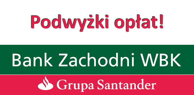 Podwyżki opłat w BZ WBK od 1 sierpnia 2016 roku
