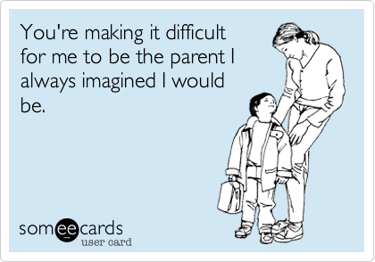 Ask any parent!