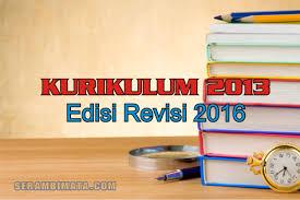Kurikulum 2013 SD Revisi 2016 Kurikulum 2013 SMP Revisi 2016 Kurikulum 2013 SMA Revisi 2016  Kurikulum 2013 pada tahun 2016 mengalami beberapa perubahan yang cukup signifikan namun tidak merubah substansi vital dari kurikulum 2013.