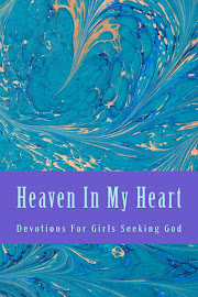 Heaven In My Heart (Devotions for girls) Available for kindle and in paperback.