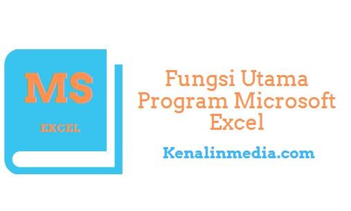 Fungsi Utama Program Microsoft Excel