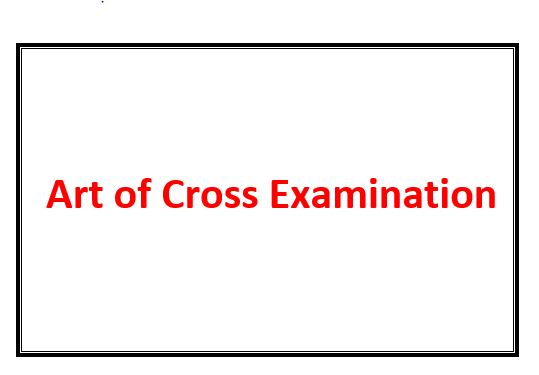 THE ART OF CROSSEXAMINATION - WITH THE CROSS-EXAMINATIONS OF IMPORTANT WITNESSES IN SOME CELEBRATED CASES