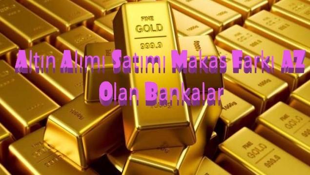 Altın Alımı Satımı Makas Farkı Az Olan Bankalar