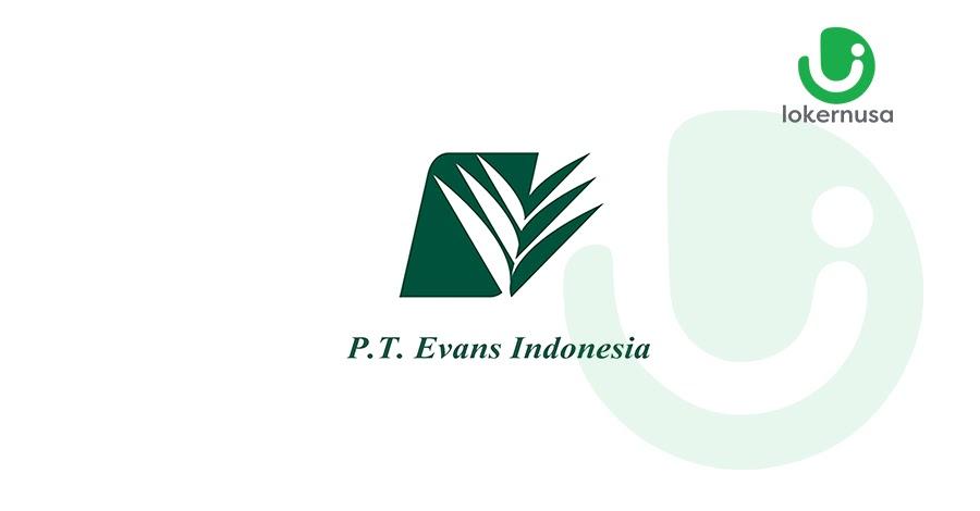 Lowongan Kerja PT Evans Indonesia