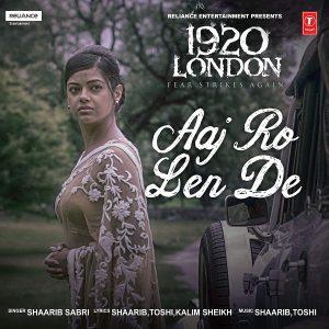 AAJ RO LEN DE Song Lyrics – 1920 London