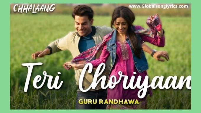 Teri Choriyaan Song Lyrics: Chhalaang |Guru Randhawa|