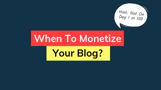 when to monetize your blog, should I monetize my blog, make money from blogging