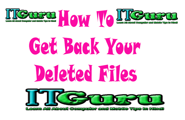 How To Get Back Your Deleted Files