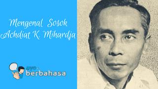 Mengenal Achdiat K. Mihardja