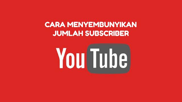 Cara Menyembunyikan Jumlah Subscriber YouTube