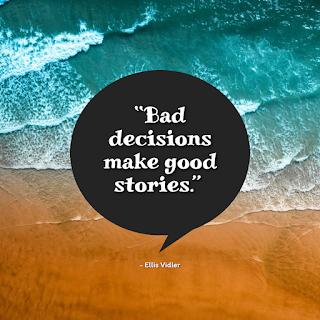 Funny Positive Attitude Quotes for Work - 1234bizz: (Bad decisions make good stories - Ellis Vidler)