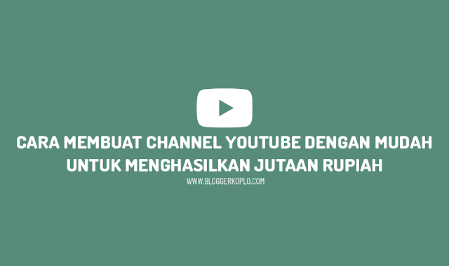 Cara Membuat Channel Youtube dan Menghasilkan Jutaan Rupiah dari Youtube