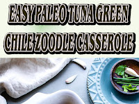 EASY Paleo Tuna Green Chile Zoodle Casserole {Whole 30 Approved}