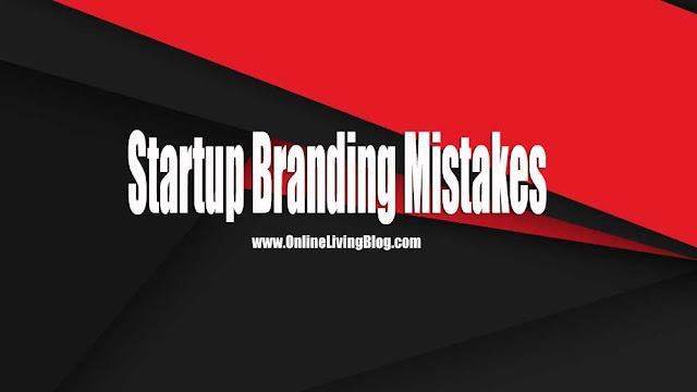 3 Startup Branding Mistakes Will Kill Your Entrepreneurship