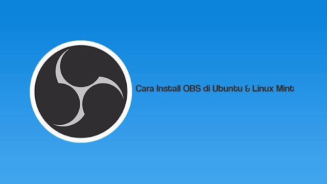 Cara Install OBS di Ubuntu & Linux Mint