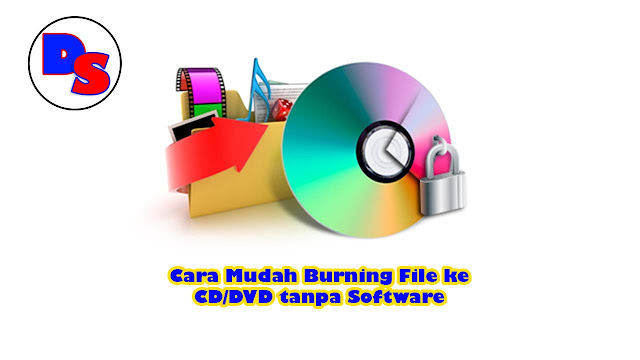 cara-mudah-burning-file-ke-cd-dvd-tanpa-software