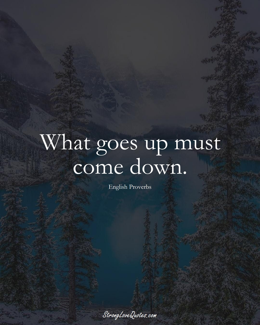 What goes up must come down. (English Sayings);  #EuropeanSayings